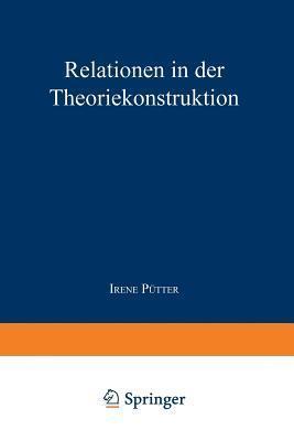 Relationen in Der Theoriekonstruktion: Modellvergleich Und Analyse Der Konstruktion Von Seelischer Gesundheit Bei Rogers  by  Irene Putter