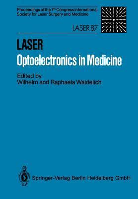 Laser Optoelectronics in Medicine: Proceedings of the 7th Congress International Society for Laser Surgery and Medicine in Connection with Laser 87 Optoelectronics Wilhelm Waidelich