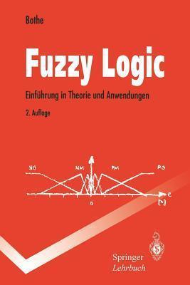 Fuzzy Logic: Einfuhrung in Theorie Und Anwendungen  by  Hans-Heinrich Bothe