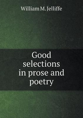 Good Selections in Prose and Poetry  by  William M. Jelliffe