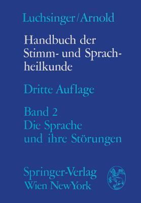 Handbuch Der Stimm- Und Sprachheilkunde: Zweiter Band Die Sprache Und Ihre Storungen  by  Gottfried E Arnold