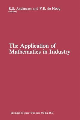 The Application of Mathematics in Industry R S Anderssen