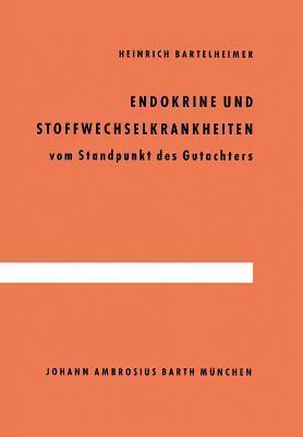 Endokrine Und Stoffwechselkrankheiten: Vom Standpunkt Des Gutachters Heinrich Bartelheimer