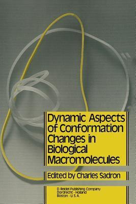 Dynamic Aspects of Conformation Changes in Biological Macromolecules: Proceedings of the 23rd Annual Meeting of the Societe de Chimie Physique Orleans, 19 22 September 1972 C Sadron