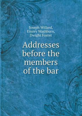 Addresses Before the Members of the Bar  by  Emory Washburn