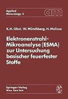 Elektronenstrahl-Mikroanalyse (Esma) Zur Untersuchung Basischer Feuerfester Stoffe Karl Heinz Obst