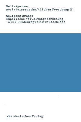 Empirische Verwaltungsforschung in Der Bundesrepublik Deutschland: Eine Bibliographie-Analyse Wolfgang Bruder