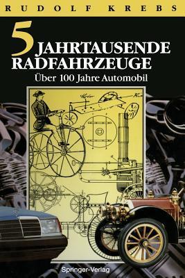 Fa1/4nf Jahrtausende Radfahrzeuge: 2 Jahrhunderte Straaenverkehr Mit Warmeenergie. Aoeber 100 Jahre Automobile  by  Rudolf Krebs