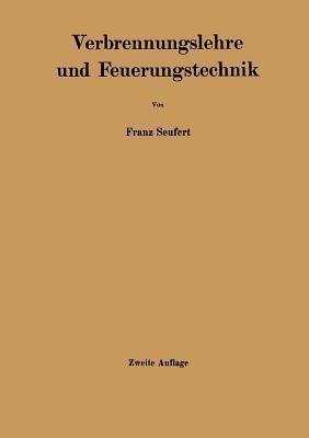Verbrennungslehre Und Feuerungstechnik  by  Franz Seufert