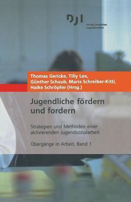 Jugendliche Fordern Und Fordern: Strategien Und Methoden Einer Aktivierenden Jugendsozialarbeit Thomas Gericke