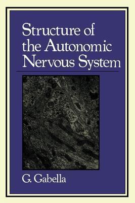 Structure of the Autonomic Nervous System  by  G Gabella