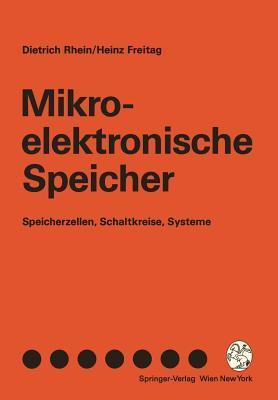 Mikroelektronische Speicher: Speicherzellen, Schaltkreise, Systeme Dietrich Rhein