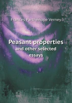 Peasant Properties and Other Selected Essays  by  Frances Parthenope Verney