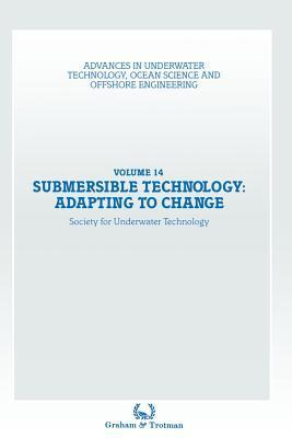 Submersible Technology: Adapting to Change: Proceedings of an International Conference ( Subtech 87 Adapting to Change ) Organized Jointly  by  the Association of Offshore Diving Contractors and the Society for Underwater Technology, and Held Aberdeen, U... by Society for Underwater Technology (SUT)
