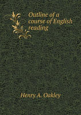 Outline of a Course of English Reading Henry a Oakley