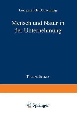 Mensch Und Natur in Der Unternehmung: Eine Parallele Betrachtung  by  Thomas Becker