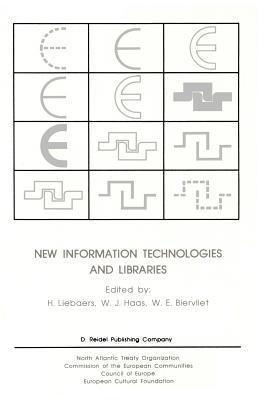 New Information Technologies and Libraries: Proceedings of the Advanced Research Workshop Organised the European Cultural Foundation in Luxembourg, November 1984 to Assess the Impact of New Information Technologies on Library Management, Resources a... by H Liebaers