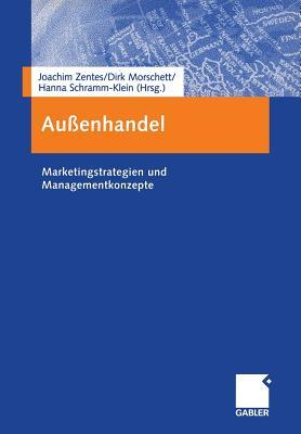 Aussenhandel: Marketingstrategien Und Managementkonzepte  by  Joachim Zentes