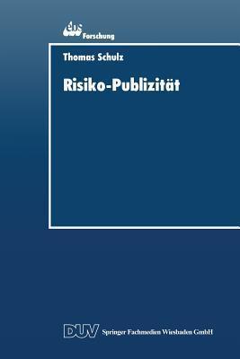 Risiko-Publizitat: Formen Der Darstellung Von Marktrisiken Im Jahresabschluss Der Unternehmung  by  Thomas Schulz