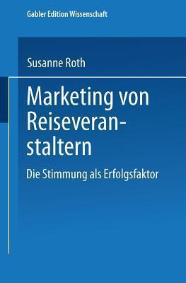 Marketing Von Reiseveranstaltern: Die Stimmung ALS Erfolgsfaktor Susanne Roth