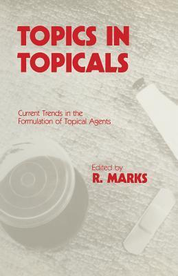 Topics in Topicals: Current Trends in the Formulation of Topical Agents  by  Ronald Marks