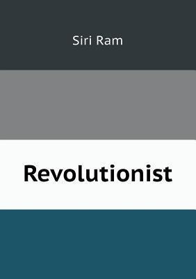 Revolutionist  by  Siri Ram