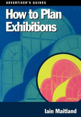 How to Plan Exhibitions Iain Maitland