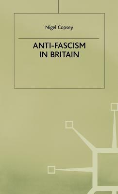 Anti Fascism In Britain  by  Nigel Copsey