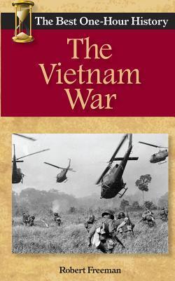The Vietnam War: The Best One-Hour History Robert  Freeman