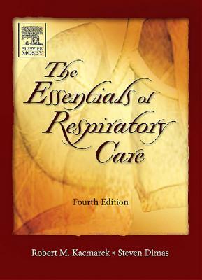 Essentials of Respiratory Care  by  Robert M. Kacmarek