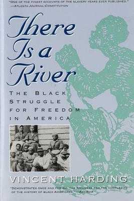 There Is a River: The Black Struggle for Freedom in America  by  Vincent Harding