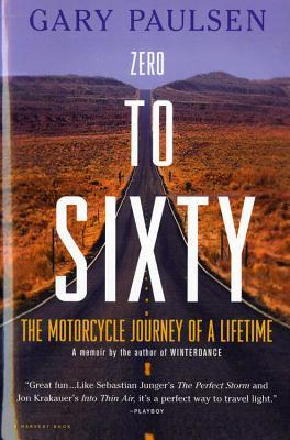 Zero to Sixty: The Motorcycle Journey of a Lifetime Gary Paulsen