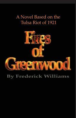 The Fires of Greenwood: The Tulsa Riot of 1921, a Novel Frederick Williams