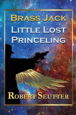 Brass Jack: Little Lost Princeling  by  Robert Seutter