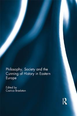 Philosophy, Society and the Cunning of History in Eastern Europe Costica Bradatan