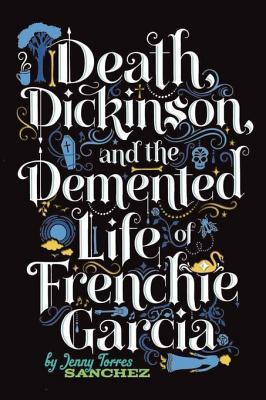 Death, Dickinson, and the DeMented Life of Frenchie Garcia Jenny Torres Sanchez
