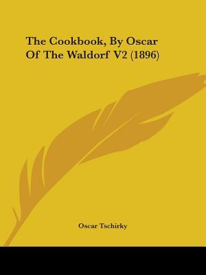 The Cook Book,  by  Oscar of the Waldorf by Oscar Tschirky