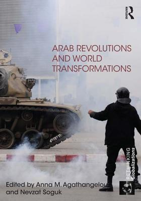Arab Revolutions and World Transformations Anna M. Agathangelou