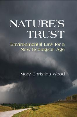 Natures Trust: Environmental Law for a New Ecological Age Mary Christina Wood