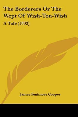 The Borderers or the Wept of Wish-Ton-Wish: A Tale (1833)  by  James Fenimore Cooper