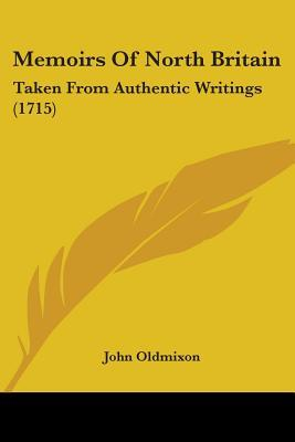 Memoirs of North Britain: Taken from Authentic Writings (1715) John Oldmixon