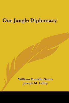Our Jungle Diplomacy  by  William Franklin Sands
