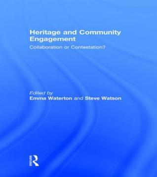 Heritage and Community Engagement: Collaboration or Contestation? Emma Waterton