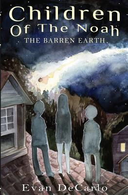 Children of the Noah: The Barren Earth  by  Evan DeCarlo