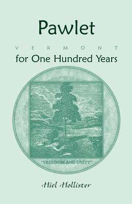 Pawlet, Vermont for One Hundred Years Hiel Hollister