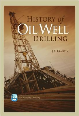 History Of Oil Well Drilling John Edward Brantly