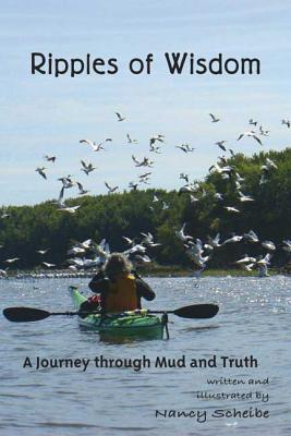 Ripples of Wisdom: A Journey Through Mud and Truth  by  Nancy Scheibe