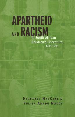 Apartheid and Racism in South African Childrens Literature 1985-1995  by  Donnarae MacCann