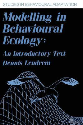 Modelling in Behavioural Ecology: An Introductory Text  by  Dennis Lendrem