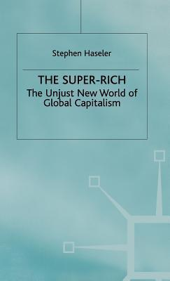 The Super Rich: The Unjust New World Of Global Capitalism Stephen Haseler